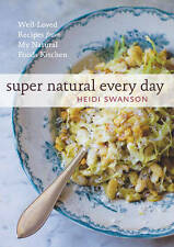 Super Natural Every Day: Well Loved Recipes from My Natural Foods Kitchen ' Heid