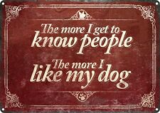 The More I Get To Know People The More I Like My Dog Tin Sign 30.5x40.5cm