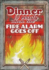 Dinner Is Ready When The Fire Alarm Goes Off Tin Sign 30.5x40.7cm