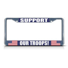 SUPPORT OUR TROOPS ARMY Metal License Plate Frame Tag Border Two Holes