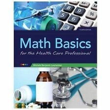 Math Basics for Healthcare Professionals by Michele Lesmeister (2013,...