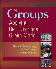Groups : Applying the Functional Group Model by Margot C. Howe, Mary Alicia...