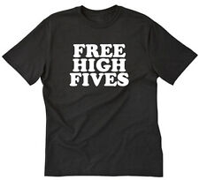 Free High Fives T-shirt Funny Hilarious Cool Party College Tee Shirt S-5XL