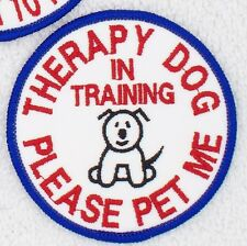 THERAPY DOG IN TRAINING PLEASE PET ME PATCH 3 INCH Danny & LuAnns Embroidery