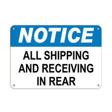 Notice All Shipping And Receiving In Rear Notice Signs Aluminum METAL Sign