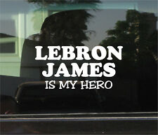 LEBRON JAMES IS MY HERO VINYL DECAL / STICKER