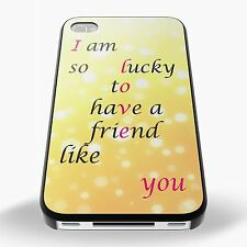 I Am Lucky to Have a Friend Like you Phone Case Cover for iPhone & Samsung S4