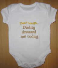 Don't Laugh, Daddy Dressed Me Today Baby Vest Grow Babies Clothes Funny Gift