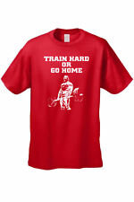 Men's Funny T-Shirt Train Hard Or Go Home Adult Humor Gym Workout La Fitness