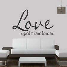 Love Is Good To Come Home To....... Quote Vinyl Wall Art Sticker,Decal Any Room