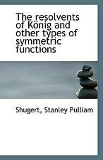 NEW Resolvents of Konig and Other Types of Symmetric Functions by Shugert, Stanl