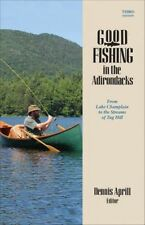 NEW Good Fishing in the Adirondacks: From Lake Champlain to the Streams of Tug H