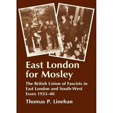 East London for Mosley: The British Union of Fascists in East London and South-W
