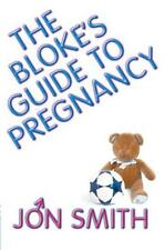 The Bloke's Guide To Pregnancy - Jon Smith - Acceptable - Paperback