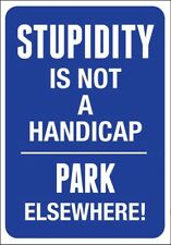 STUPIDITY is Not a Handicap Park Elsewhere Aluminum Novelty Sign WARNING Caution
