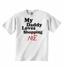 My Daddy Loves Me not Shopping - Baby Boys Girls T-shirt T shirt Tees Cute Gift