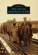 TROY AND THE GREAT FLOOD OF 1913 - TROY HISTORICAL SOCIETY (COR) - NEW PAPERBACK