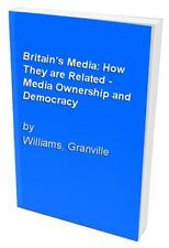 Britain's Media: How They are Related - Med... by Williams, Granville 1898240043