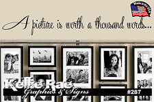 #287 Wall Art ~ A PICTURE IS WORTH A THOUSAND WORDS - Quote Decal