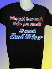 NEW FUNNY T-SHIRT - Who said beer wont make you smart? It made Bud Wiser!