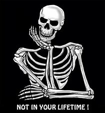 NOT IN YOUR LIFETIME ! FUNNY SKELETON SKULL SWEATSHIRT  SJ6