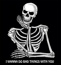 I WANNA DO BAD THINGS WITH YOU FUNNY SKELETON SKULL SWEATSHIRT SJ7
