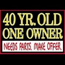 NEW FUNNY AGE T-SHIRT - 40 Years Old, One owner, needs parts, make offer!