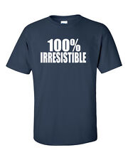100% Irresistible Funny Word Phrase T-Shirt Humor Tee 11 COLORS