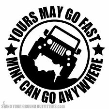 Yours May Go Fast Mine Can Go Anywhere Jeep Wrangler JK JKU 4x4 Decal Sticker