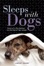 Sleeps With Dogs Tales of a Pet Nanny At The End of Her Leash Lindsey Grant 2014