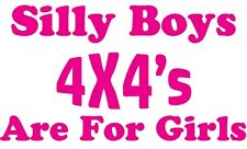 Silly Boys 4X4's Are For Girls vinyl decal sticker for car-truck-laptop-more