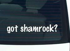 got shamrock? IRISH LUCK FUNNY DECAL STICKER ART WALL CAR CUTE