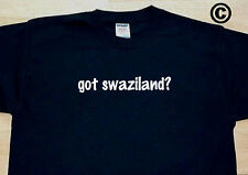 got swaziland? COUNTRY FUNNY CUTE T-SHIRT TEE