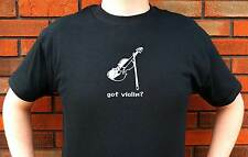 GOT VIOLIN? FIDDLE CONCERT MUSIC GRAPHIC T-SHIRT TEE FUNNY CUTE