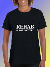 NEW FUNNY TSHIRT - REHAB Is For Quitters!
