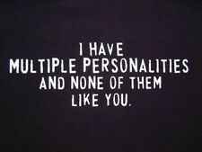 NEW FUNNY TSHIRT - I have multiple personalities and none of them like you!