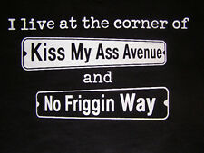 NEW FUNNY RUDE TSHIRT - I live at the corner of Kiss My Ass Ave & No Friggin Way