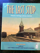 The Last Stop: A Guide to Ontario's Heritage Railway Stations Ron Brown