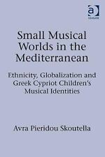 Small Musical Worlds in the Mediterranean: Ethnicity, Globalization and Greek Cy