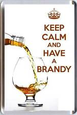 KEEP CALM and HAVE A BRANDY with Cognac Brandy poured into a glass Fridge Magnet