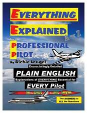 Everything Explained for the Professional Pilot by Richie Lengel - 11th Edition