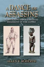 NEW - A Dance of Assassins: Performing Early Colonial Hegemony in the Congo