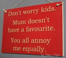Don't Worry Kids Annoy Mum Equally Home Cooking Shabby Chic Rustic Wooden Sign