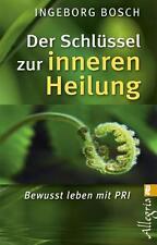 Der Schlüssel zur inneren Heilung von Ingeborg Bosch (2011, Taschenbuch)