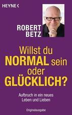 Willst du normal sein oder glücklich? von Robert Betz (2011, Taschenbuch)
