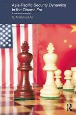 Asia-Pacific Security Dynamics in the Obama Era: A New World Emerging by S....
