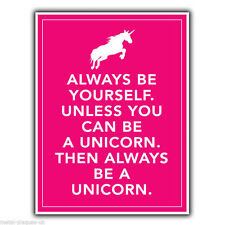 Always be Yourself. Unless you can be a unicorn METAL Wall Sign Plaque poster