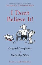 I Don't Believe it!: Letters of Complaint from Middle England Nigel Cawthorne Ne