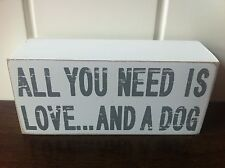 RETRO WOOD BOX PLAQUE SIGN  'ALL YOU NEED IS LOVE AND A DOG'..' GREY WHITE