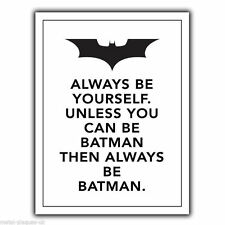 """""""Always be Yourself. Unless you can be BATMAN"""" METAL Wall Sign Plaque poster"""